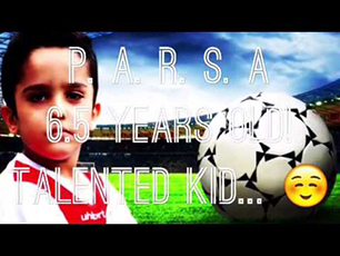 Amazing KiD Parsa since 5.5 to 6.5 years old!